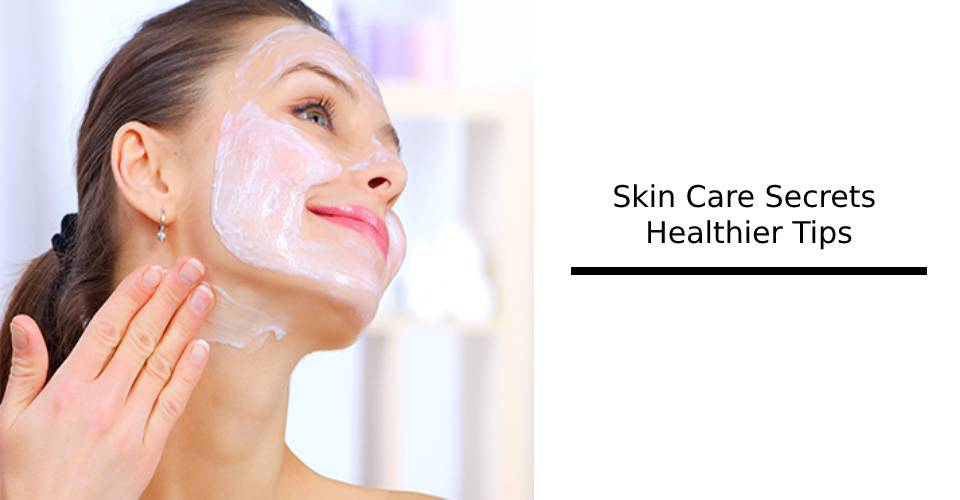 skin healthier care tips